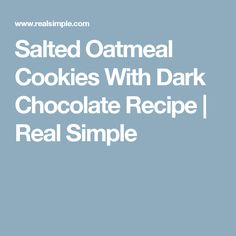 Salted Oatmeal Cookies With Dark Chocolate Recipe | Real Simple