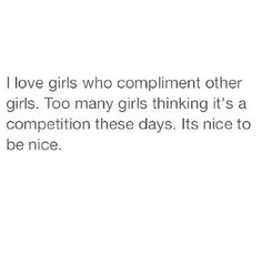 Yesssss I'm the kind of girl who'll stop another girl just to tell them their pretty, but I guess it's cause I'm always stopped by girls telling me I'm soo pretty! :)
