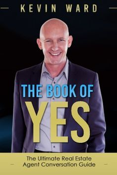 EBook The Book of YES: The Ultimate Real Estate Agent Conversation Guide Author Kevin Ward Real Estate Investing Books, Real Estate Book, Selling Real Estate, Real Estate Sales, Real Estate Marketing, Getting Into Real Estate, Sell Your House Fast, Real Estate Business, How To Become Rich