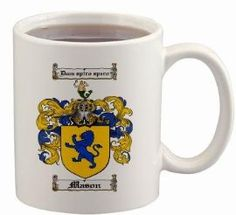 $15.99 Mason Family Crest Mug / Coat of Arms 11 ounce coffee cup. Your daily coffee will taste so much better when it comes from this cup!  Manufactured by: FAMILY CRESTS STORE Merchant SKU: mason:mug Large 11 oz Cup Great for your favorite beverage Family coat of arms / family crest printed in full color A great item for genealogy enthusiasts Dishwasher and Microwave safe