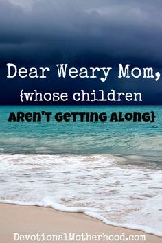 Devotional Motherhood : Dear Weary Mom, {whose children aren't getting along}