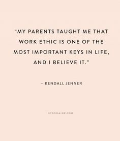 """""""My parents taught me that work ethic is one of the most important keys in life, and I believe it."""" - Kendall Jenner // #MyDomaineQUOTES"""