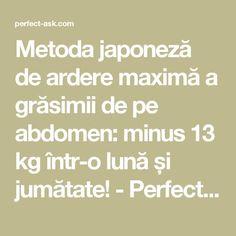 Metoda japoneză de ardere maximă a grăsimii de pe abdomen: minus 13 kg într-o lună și jumătate! - Perfect Ask Health Remedies, Natural Remedies, Cardio, Health Fitness, Abs, Workout, Healthy, Shake, Pandora