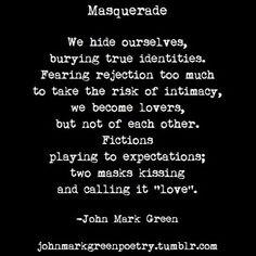 """""""Masquerade"""" -John Mark Green #poem #poetry #masks #love #relationship johnmarkgreenpoetry.tumblr.com"""