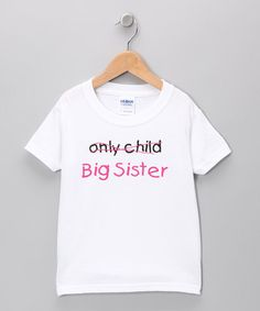 Take a look at this White 'Only Child Big Sister' Tee - Toddler & Girls by Swinging on a Star on #zulily today!