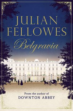"""Read """"Julian Fellowes's Belgravia"""" by Julian Fellowes available from Rakuten Kobo. The New York Times bestselling novel about scandalous secrets and star-crossed lovers. Period Drama Movies, Period Dramas, Good Movies On Netflix, Great Movies, Downton Abbey, Amazon Prime Movies, Julian Fellowes, Tv Series To Watch, Tv Watch"""