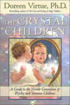 The Crystal Children: A Guide to the Newest Generation of Psychic and Sensitive Children by Doreen Virtue