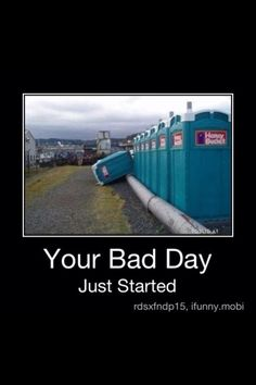 Bathroom Humor: Port-a-potty nightmare.  What did the one toilet say to the other toilet?  You look flushed.
