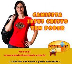 Camisetas Dmais [+] Camiseta Jesus Cristo Tem Poder.  www.camisetasdmais.com.br
