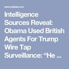"Intelligence Sources Reveal: Obama Used British Agents For Trump Wire Tap Surveillance: ""He Didn't Use the NSA, CIA or FBI"""