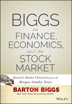 Barton Biggs was a rare breed of investment strategist. His career spanned over five decades, and his advice to investors large and small earned him a reputation as one of the most forward-thinking money managers of his era. Now, by popular request, 'Biggs on Finance, Economics, and the Stock Market' brings together the best writing this legendary figure produced during his long tenure as Morgan Stanley's global investment strategist.