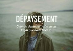 Dépaysement #extraño Weird Words, New Words, Rare Words, Cool Words, Unique Words, Spanish Quotes, Spanish Words, Sweet Words, Pretty Words