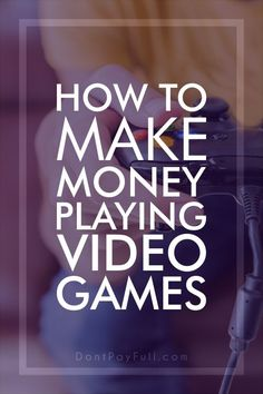 Have fun and monetise your hobby. Learn How to Make Money Playing Video Games like a pro! #DontPayFull