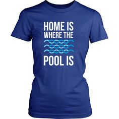 If you are a proud swimmer & love to swim then Home is where the pool is tee or hoodie is for you! Funny Men Women Swimming inspired t-shirts & clothing by TeeLime. Check more Sport design apparel. SK