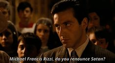 New party member! Tags: movie al pacino the godfather godfather michael corleone do you renounce satan