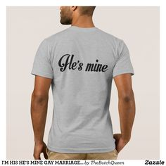 I'M HIS HE'S MINE GAY MARRIAGE COUPLES SHIRT. I'M HIS .HE'S MINE. GAY MARRIAGE. COUPLE'S SHIRT. GAY HONEYMOON. GAY WEDDING SHIRTS. CUSTOMIZABLE. ADD A NAME OR DATE. I'M HIS. GAY MARRIAGE. HE'S MINE. EQUAL MARRIAGE. GAY WEDDING GIFT IDEAS. GAY BACHELOR PARTY. HIS AND HIS. DOMA PROTEST SHIRT. LGBT PRIDE. GAY WEDDING SHIRTS. GAY PRIDE SHIRTS. GAY RIGHTS. GAY ENGAGEMENT PARTY. HOW TO PROPOSE TO A GAY MAN. GAY PROPOSAL IDEAS. JUST MARRIED, GAY GROOMS. MISTER AND MISTER. MR & MR. GAY PROPOSAL…