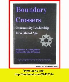 Boundary crossers Community leadership for a global age (9781891464041) Neal R Peirce, Neal Peirce, Curtis Johnson , ISBN-10: 1891464043  , ISBN-13: 978-1891464041 ,  , tutorials , pdf , ebook , torrent , downloads , rapidshare , filesonic , hotfile , megaupload , fileserve
