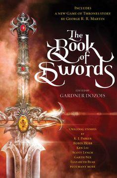 Book of Swords by Gardner Dozois - Release October 10, 2017 #gameofthrones #fantasy  #swordandsorcery #anthology