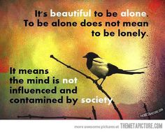Some people don't value loneliness…