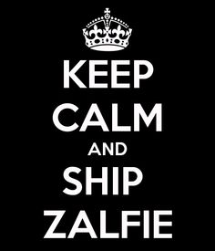 Keep calm and ship zalfie :)  those youtube vloggers.