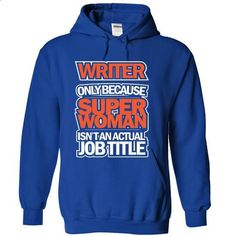 Writer Because Superwomen Not Actual Job Title - #gray tee #sweatshirt style. SIMILAR ITEMS => https://www.sunfrog.com/LifeStyle/Writer-Because-Superwomen-Not-Actual-Job-Title-RoyalBlue-18567361-Hoodie.html?68278