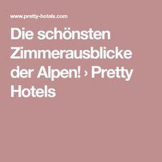 Die schönsten Zimmerausblicke der Alpen! › Pretty Hotels