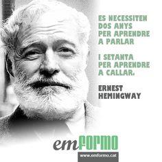 Es necessiten dos anys per aprendre a parlar i setanta per aprendre a callar.  Ernest Hemingway  www.emformo.cat  #frases #pensaments #reflexions