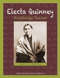 """2015 Moonbeam Medalist. """"Electa's life provides a detailed window onto pioneer Wisconsin and discusses the challenges and issues faced by American Indians in the nineteenth century. Through it all, Electa's love of learning stands out, and her legacy as Wisconsin's first public school teacher makes her an inspiration to students of today."""" @whspress"""