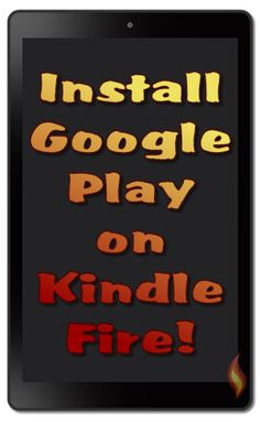 How to Get Google Play Store Apps onto Your Kindle Fire