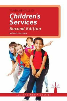 Fundamentals of children's services / Michael Sullivan. /  Chicago : ALA Editions, an imprint of the American Library Association, 2013.