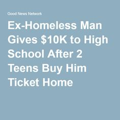 Ex-Homeless Man Gives $10K to High School After 2 Teens Buy Him Ticket Home