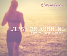 Tips for Running (When you HATE running) - Cluttered Genius