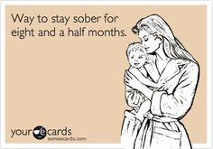 Funny Baby Ecard: Way to stay sober for eight and a half months.