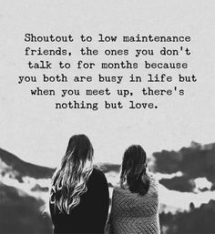 having theae friendships i have where we both understand and know that LIFE IS BUSY but it doesn't mean that we don't like each other. these people are the good ones. the value.