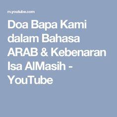 Doa Bapa Kami dalam Bahasa ARAB & Kebenaran Isa AlMasih - YouTube