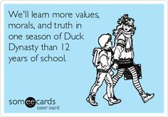 We'll learn more values, morals, and truth in one season of Duck Dynasty than 12 years of school true very true :) lol Haha Funny, Hilarious, Lol, Funny Stuff, Duck Commander, Duck Dynasty, E Cards, Story Of My Life, Someecards
