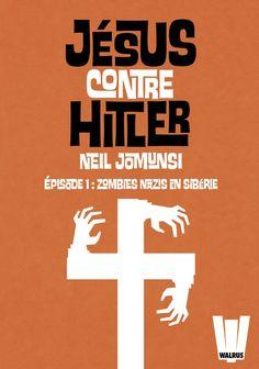 Jésus contre Hitler, Tome 01 : Zombies nazis en Sibérie, par Neil Jomunsi (lu : 17/08/2015)