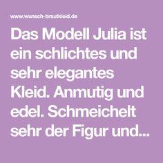 Das Modell Julia ist ein schlichtes und sehr elegantes Kleid. Anmutig und edel. Schmeichelt sehr der Figur und verzückt mit der feinen...