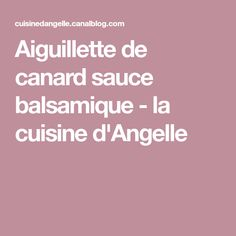 Aiguillette de canard sauce balsamique - la cuisine d'Angelle