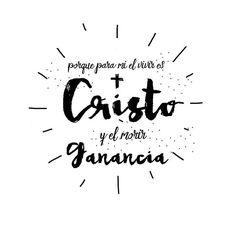 Porque para mí el vivir es Cristo y el morir es ganancia