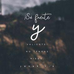 Josué 1:9 Mira que te mando que te esfuerces y seas valiente; no temas ni desmayes, porque Jehová tu Dios estará contigo en dondequiera que vayas.