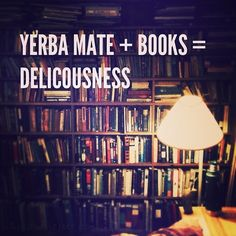 Yerba Mate + Books = Deliciousness