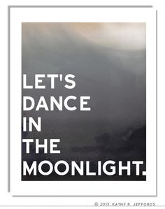 Lets Dance In The Moonlight Typographic Print. Romantic Night Sky Art. Grey Black Ombre Art. Dark Art. Moonlight Dancing Art.dan