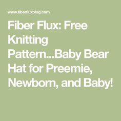 Fiber Flux: Free Knitting Pattern...Baby Bear Hat for Preemie, Newborn, and Baby!