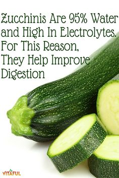 Food Facts: Zucchinis Are 95% Water and High In Electrolytes.  For This Reason, Zucchinis Help Improve Digestion | Natural Remedies | Gut Health | Holistic |