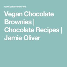 Vegan Chocolate Brownies   Chocolate Recipes   Jamie Oliver