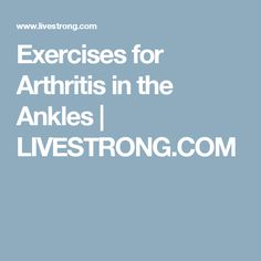 Exercises for Arthritis in the Ankles | LIVESTRONG.COM