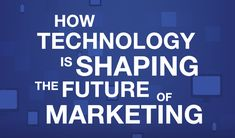How Technology is Shaping the Future of Marketing by Douglas Karr on Marketing Technology Blog