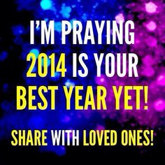 """Phil. 3:13 exhorts us to forget what """"has been"""" and look forward!!   2014 is going to be GREAT YEAR!     Expect it!!     Embrace it!!   Because God is in 2014.. and HE tells us that HE knows the plans that HE has... Jer. 29:1... And those plans are for """"well being"""" and not for calamity...   Look forward with me!  Let us embrace and enjoy 2014.. each day..    Be Encouraged..  Celebrate...     Rejoice for the New Year is Here!"""