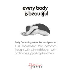 Body Contrology uses the total person. it is movement that demands thought with spirit with breath with body, one supporting the others. ~ Ron Fletcher from Every Body is Beautiful